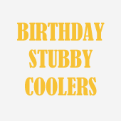 Birthday Stubby Coolers
