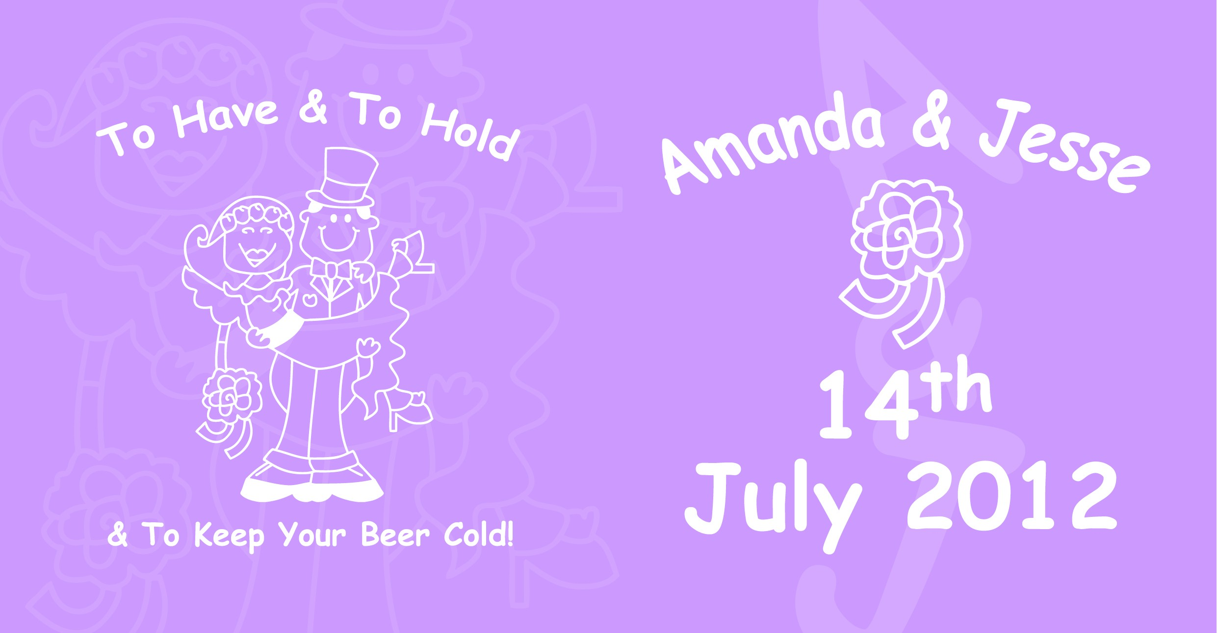 'To Have and To Hold... And To Keep Your Beers Cold... ' Personalised Wedding Stubby Cooler